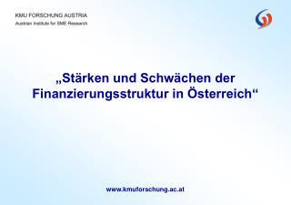 """""""Stärken und Schwächen der Finanzierungsstruktur in Österreich"""""""