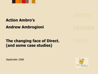 Action Ambro's Andrew Ambrogioni The changing face of Direct. (and some case studies)