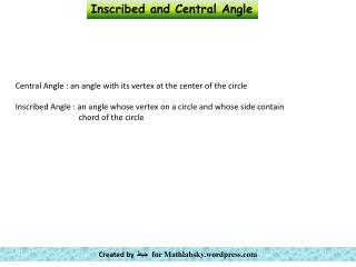 Central Angle : an angle with its vertex at the center of the circle
