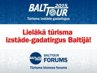 Visplašākā tūrisma izstāde Baltijas valstīs, kas katru gadu atklāj jauno tūrisma sezonu!