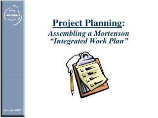 "Project Planning :    Assembling a Mortenson ""Integrated Work Plan"""
