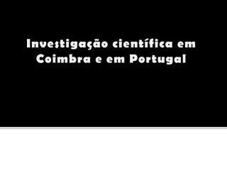 Investigação  científica  em Coimbra e em Portugal