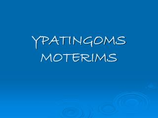 YPATINGOMS MOTERIMS