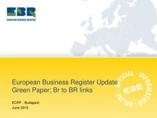European Business Register Update Green Paper; Br to BR links