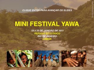 MINI FESTIVAL  YAWA 19 a 23 DE JANEIRO DE 2011 REFUGIO ECOLÓGICO RIO DE JANEIRO LUMIAR