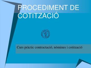 PROCEDIMENT DE COTITZACIÓ
