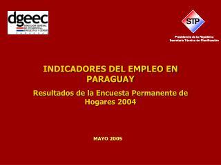 INDICADORES DEL EMPLEO EN PARAGUAY Resultados de la Encuesta Permanente de Hogares 2004