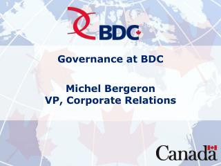 Governance at  BDC Michel Bergeron VP,  Corporate Relations