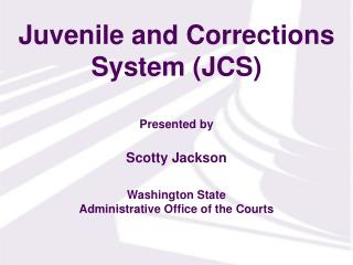 Juvenile and Corrections System (JCS)
