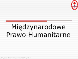 Międzynarodowe Prawo Humanitarne