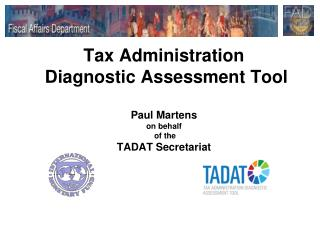 Tax Administration  Diagnostic Assessment Tool Paul Martens on behalf  of the TADAT Secretariat