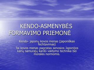 KENDO-ASMENYB Ė S FORMAVIMO PRIEMON Ė