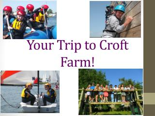Your Trip to Croft Farm!