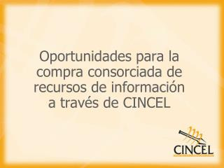 Oportunidades  para la compra consorciada de recursos de información a través de  CINCEL