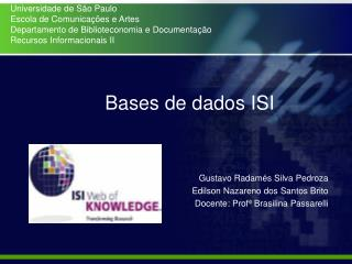 Bases de dados ISI Gustavo Radamés Silva Pedroza Edilson Nazareno dos Santos Brito