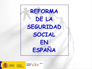 REFORMA  DE LA SEGURIDAD SOCIAL  EN  ESPAÑA