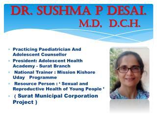 Dr.  Sushma  P Desai.                   M.D,  D.C.H.