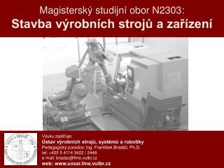 Magisterský studijní obor N2303: Stavba výrobních strojů a zařízení