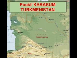Poušť KARAKUM TURKMENISTAN