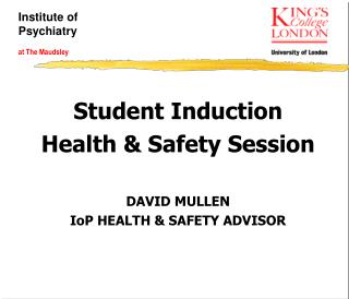 Student Induction Health & Safety Session DAVID MULLEN IoP HEALTH & SAFETY ADVISOR