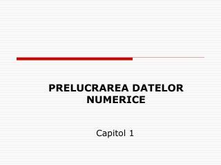PRELUCRAREA DATELOR NUMERICE