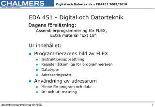 EDA 451 - Digital och Datorteknik Dagens föreläsning: Assemblerprogrammering för FLEX,