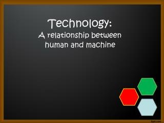 Technology:  A relationship between  human and machine