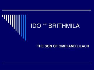 "IDO """" BRITHMILA"