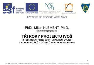 PhDr. Milan KLEMENT, Ph.D. hlavní manager projektu TŘI ROKY PROJEKTU IVOŠ