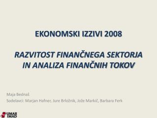 EKONOMSKI IZZIVI 2008 RAZVITOST FINANČNEGA SEKTORJA IN ANALIZA FINANČNIH TOKOV