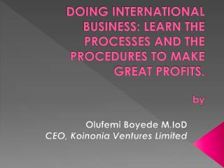 DOING INTERNATIONAL BUSINESS: LEARN THE PROCESSES AND THE PROCEDURES TO MAKE GREAT PROFITS. by