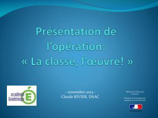Présentation de l'opération:  «La classe, l'œuvre!»
