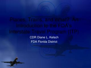 Planes, Trains, and What?  An Introduction to the FDA's Interstate Travel Program (ITP)
