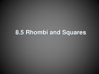 8.5 Rhombi and Squares