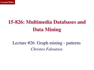 15-826: Multimedia Databases and Data Mining