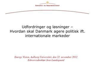 Udfordringer og løsninger –  Hvordan skal Danmark agere politisk ift. internationale markeder