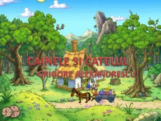 CAINELE SI CATELUL           GRIGORE ALEXANDRESCU