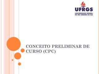 CONCEITO PRELIMINAR DE CURSO (CPC)