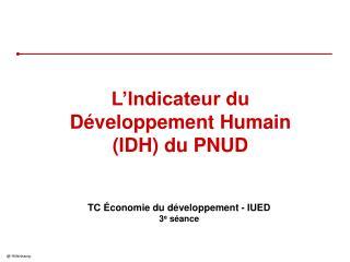 L'Indicateur du Développement Humain (IDH) du PNUD