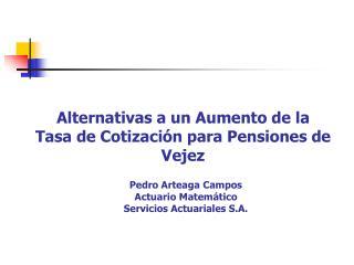Alternativas a un Aumento de la Tasa de Cotización para Pensiones de Vejez