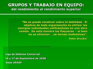 GRUPOS Y TRABAJO EN EQUIPO: del rendimiento al rendimiento superior           Liga de Defensa Comercial    16 y 17 de Se