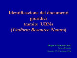 Identificazione dei documenti giuridici    tramite  URNs  ( Uniform Resource Names )