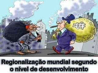 Regionalização mundial segundo o nível de desenvolvimento