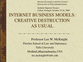 INTERNET BUSINESS MODELS: CREATIVE DESTRUCTION               AS USUAL