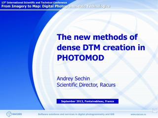 The new methods of dense DTM creation in PHOTOMOD Andrey Sechin Scientific Director, Racurs