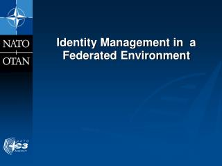 Identity Management in  a Federated Environment