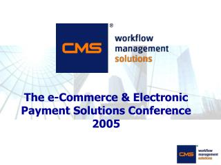 The e-Commerce & Electronic Payment Solutions Conference 2005