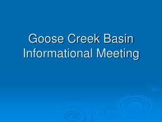 Goose Creek Basin Informational Meeting