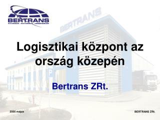 Logisztikai központ az ország közepén Bertrans  ZRt.