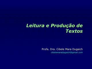 Leitura e Produção de Textos Profa. Dra. Cibele Mara Dugaich cibelemaradugaich@gmail